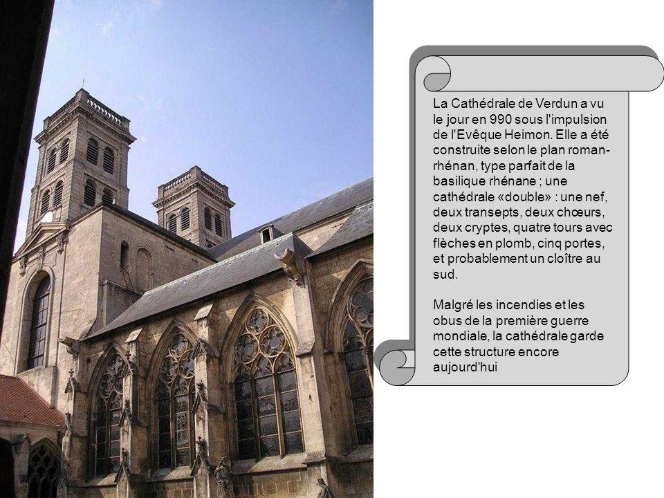 La Cathédrale de Verdun a vu le jour en 990 sous l impulsion de l Evêque Heimon.
