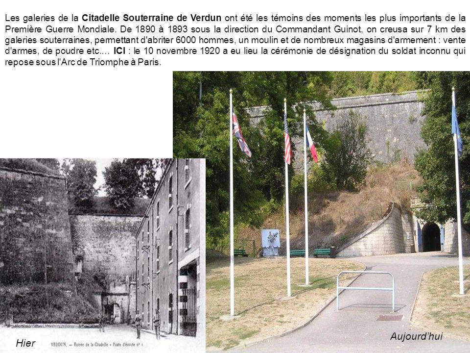 Les galeries de la Citadelle Souterraine de Verdun ont été les témoins des moments les plus importants de la Première Guerre Mondiale. De 1890 à 1893 sous la direction du Commandant Guinot, on creusa sur 7 km des galeries souterraines, permettant d abriter 6000 hommes, un moulin et de nombreux magasins d armement : vente d armes, de poudre etc.… ICI : le 10 novembre 1920 a eu lieu la cérémonie de désignation du soldat inconnu qui repose sous l Arc de Triomphe à Paris.