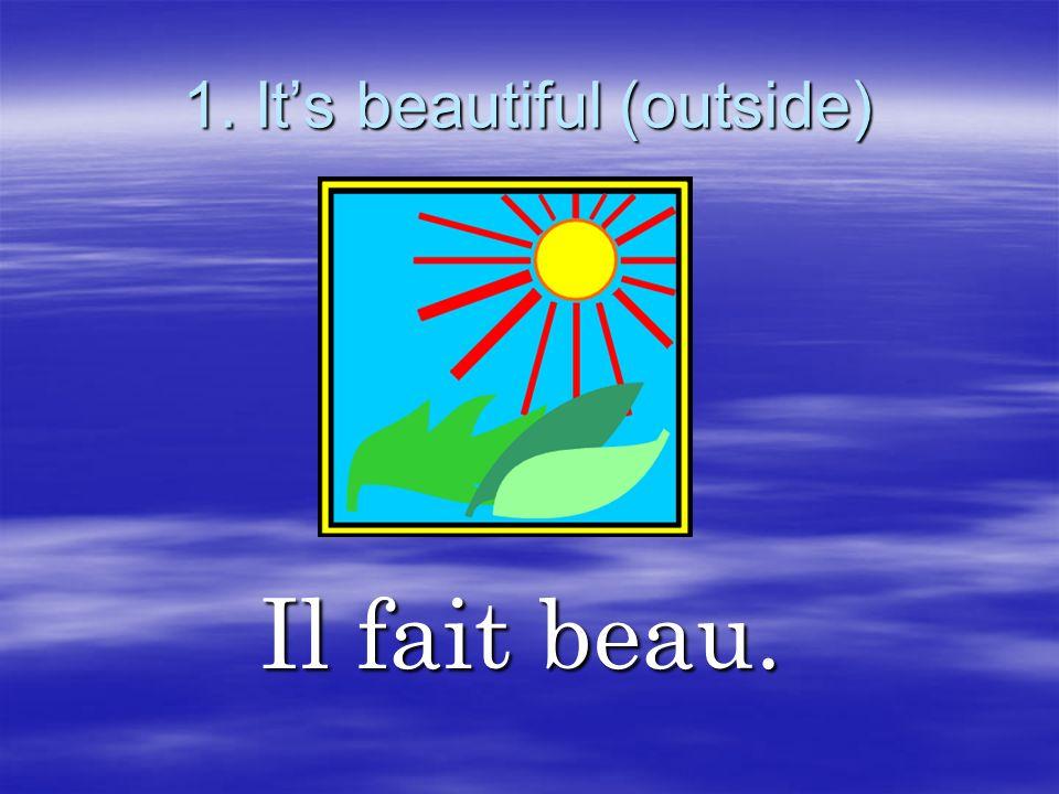 1. It's beautiful (outside)