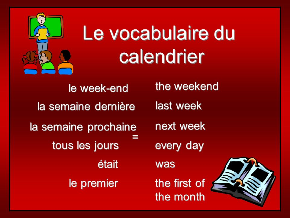 Le vocabulaire du calendrier the weekend le week-end