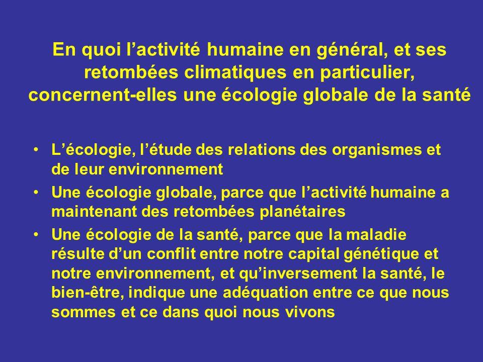 En quoi l'activité humaine en général, et ses retombées climatiques en particulier, concernent-elles une écologie globale de la santé