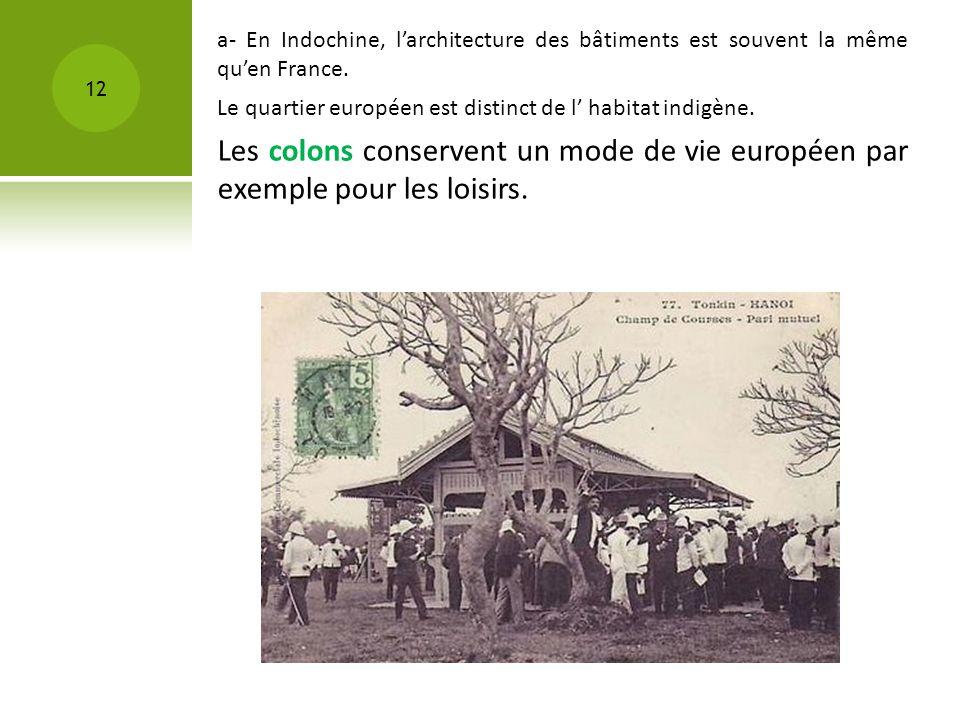 a- En Indochine, l'architecture des bâtiments est souvent la même qu'en France.