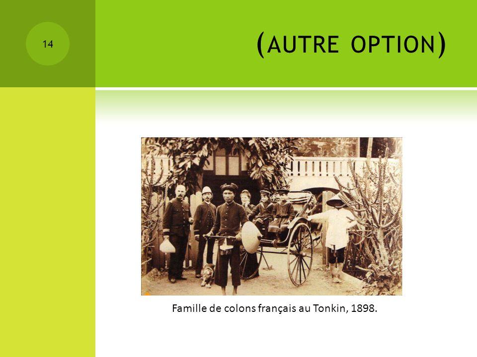 (autre option) Famille de colons français au Tonkin, 1898.