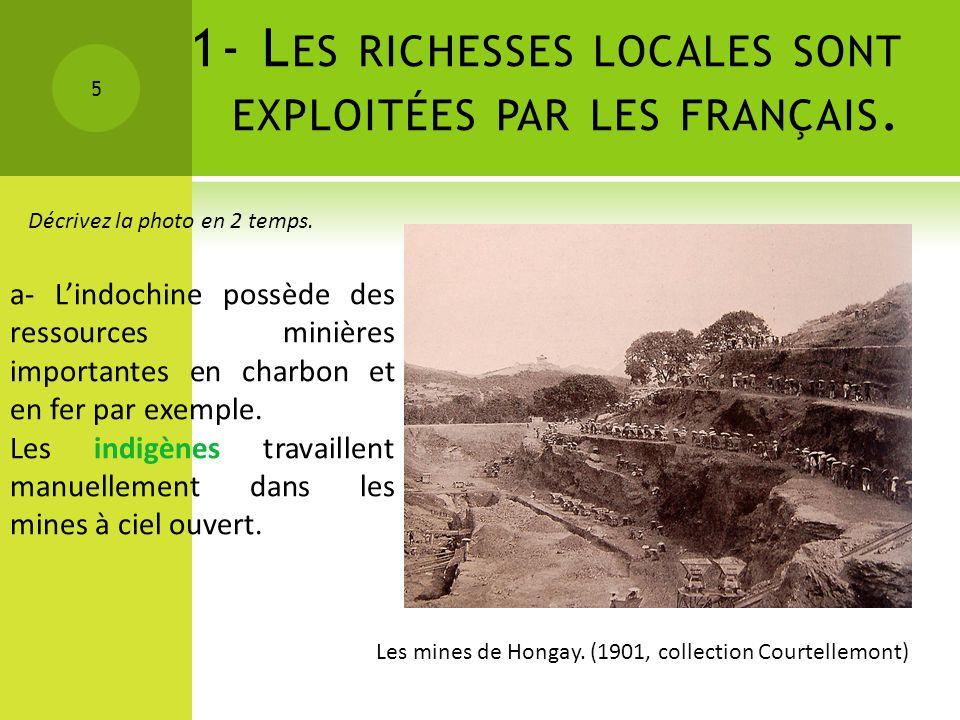1- Les richesses locales sont exploitées par les français.