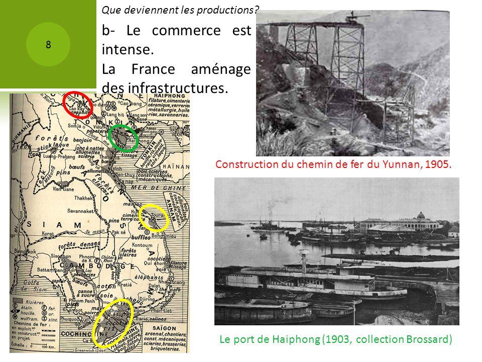 b- Le commerce est intense. La France aménage des infrastructures.