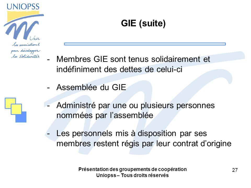 GIE (suite) Membres GIE sont tenus solidairement et indéfiniment des dettes de celui-ci. Assemblée du GIE.