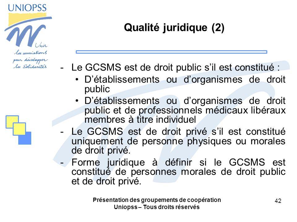 Qualité juridique (2) Le GCSMS est de droit public s'il est constitué : D'établissements ou d'organismes de droit public.
