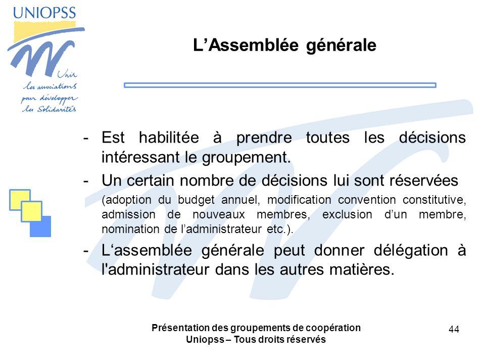L'Assemblée générale Est habilitée à prendre toutes les décisions intéressant le groupement. Un certain nombre de décisions lui sont réservées.