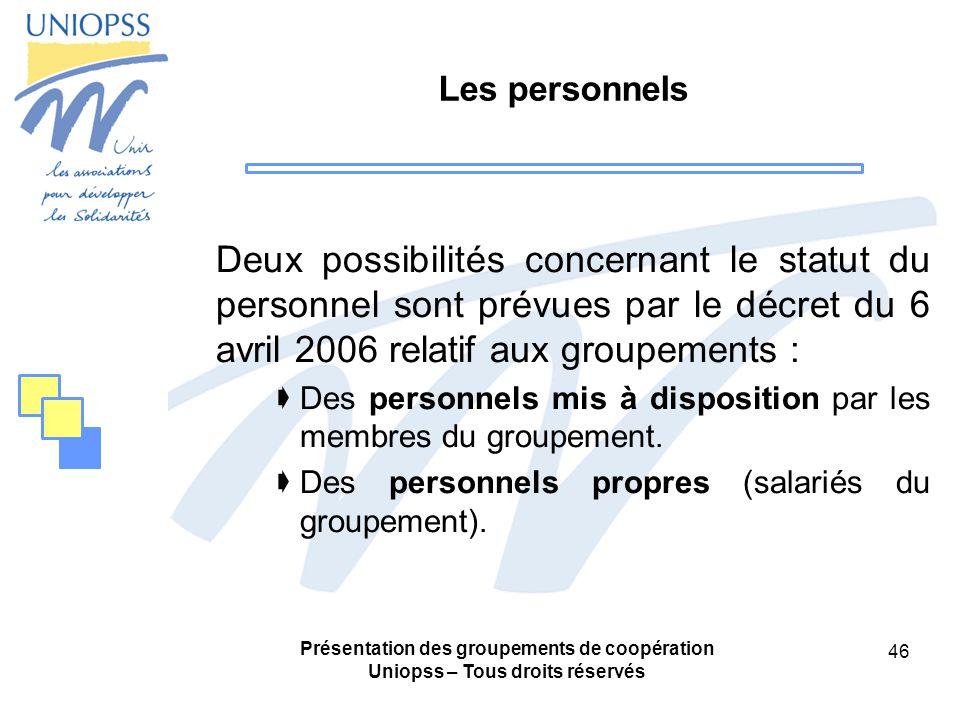 Les personnels Deux possibilités concernant le statut du personnel sont prévues par le décret du 6 avril 2006 relatif aux groupements :