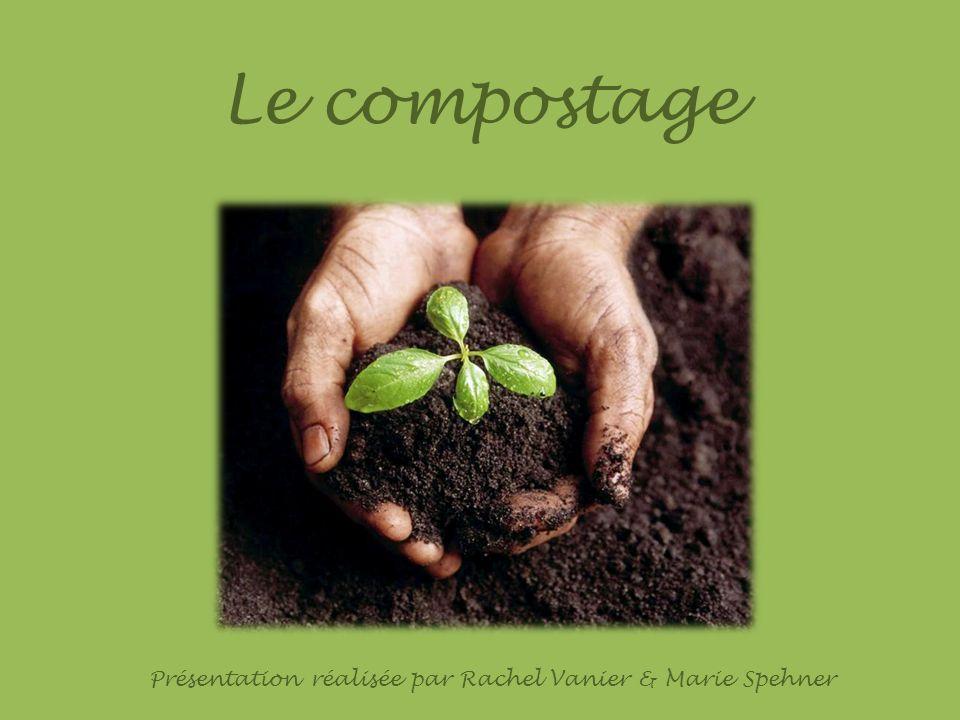 Le compostage Présentation réalisée par Rachel Vanier & Marie Spehner