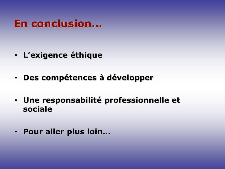 En conclusion… L'exigence éthique Des compétences à développer