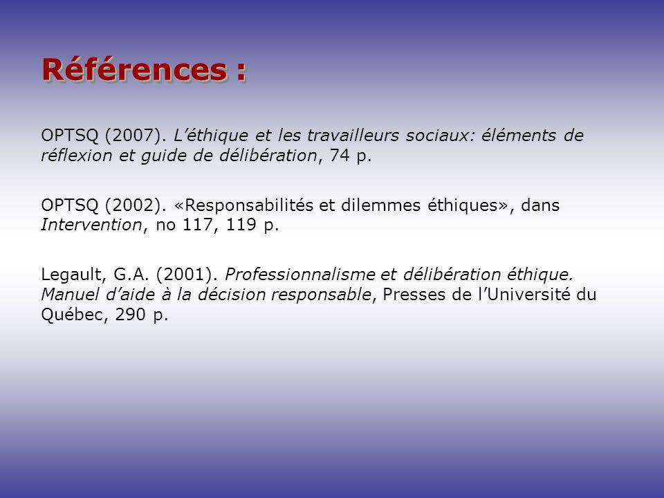 Références :OPTSQ (2007). L'éthique et les travailleurs sociaux: éléments de réflexion et guide de délibération, 74 p.