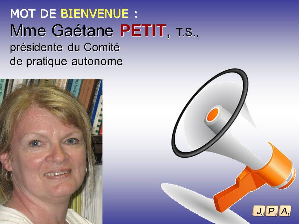 Mme Gaétane PETIT, T.S., MOT DE BIENVENUE : présidente du Comité