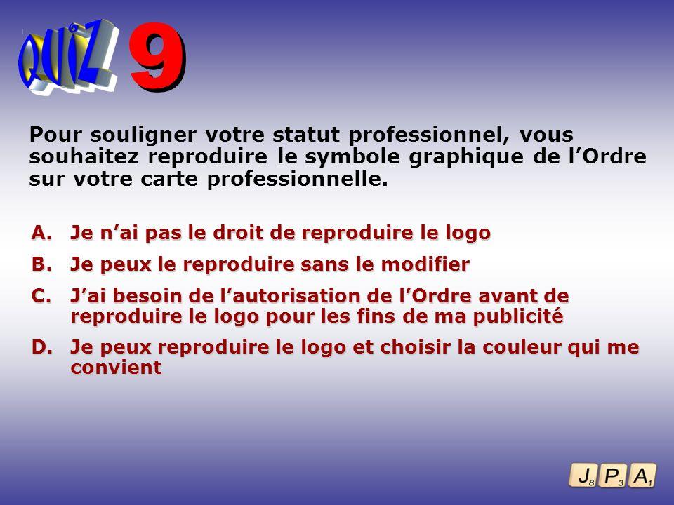 9 Pour souligner votre statut professionnel, vous souhaitez reproduire le symbole graphique de l'Ordre sur votre carte professionnelle.
