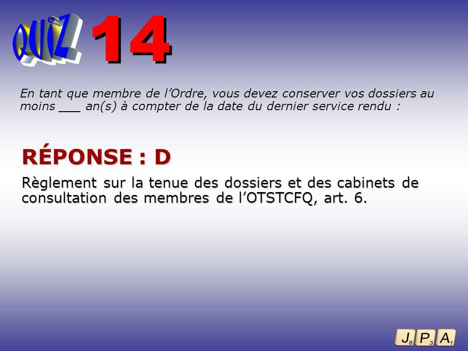 14En tant que membre de l'Ordre, vous devez conserver vos dossiers au moins ___ an(s) à compter de la date du dernier service rendu :