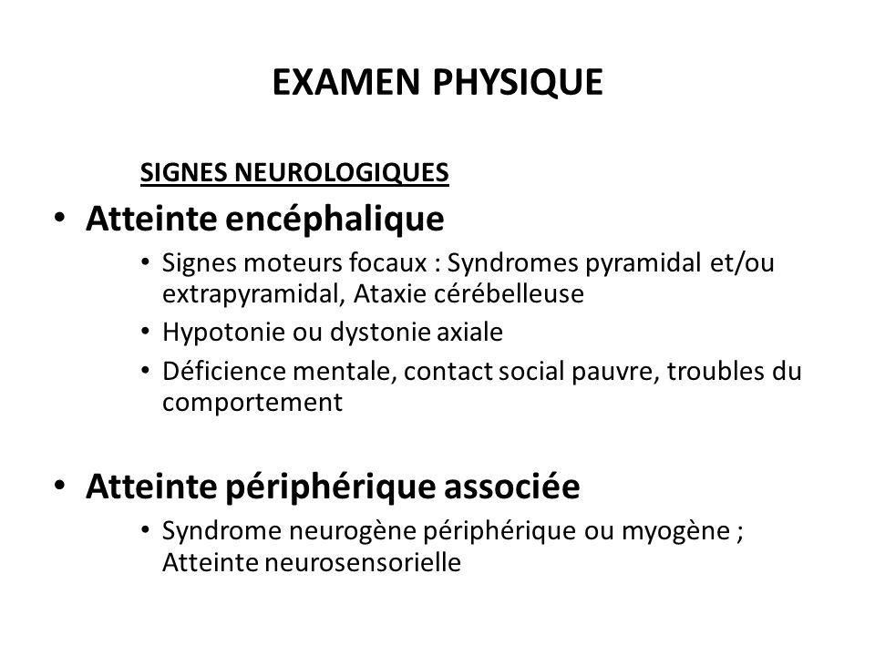 EXAMEN PHYSIQUE Atteinte encéphalique Atteinte périphérique associée