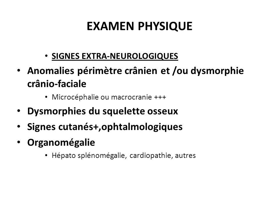 EXAMEN PHYSIQUE SIGNES EXTRA-NEUROLOGIQUES. Anomalies périmètre crânien et /ou dysmorphie crânio-faciale.