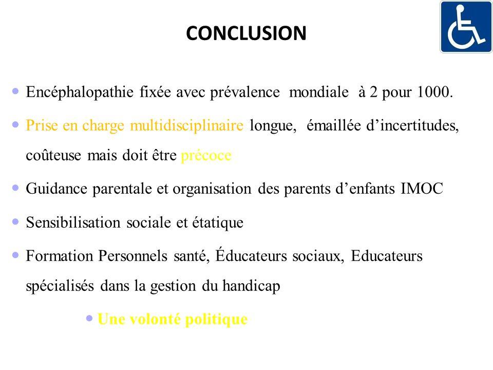 CONCLUSION Encéphalopathie fixée avec prévalence mondiale à 2 pour 1000.