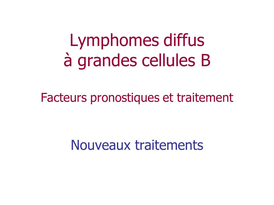 Lymphomes diffus à grandes cellules B Facteurs pronostiques et traitement