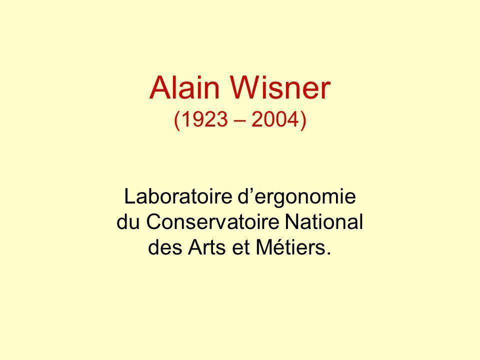 Alain Wisner (1923 – 2004) Laboratoire d'ergonomie du Conservatoire National des Arts et Métiers.