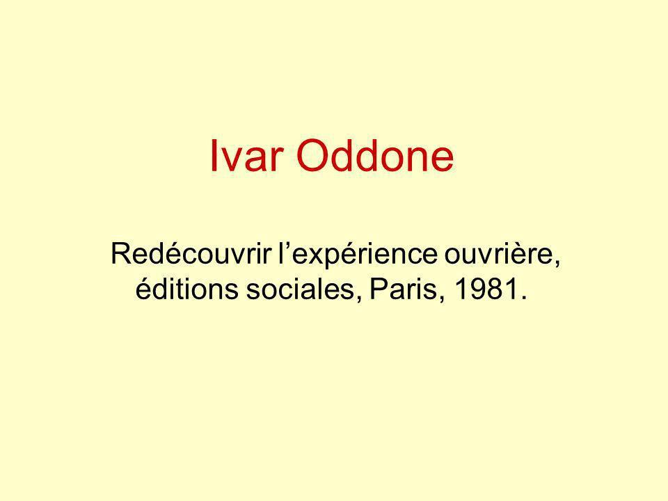 Ivar Oddone Redécouvrir l'expérience ouvrière, éditions sociales, Paris, 1981.
