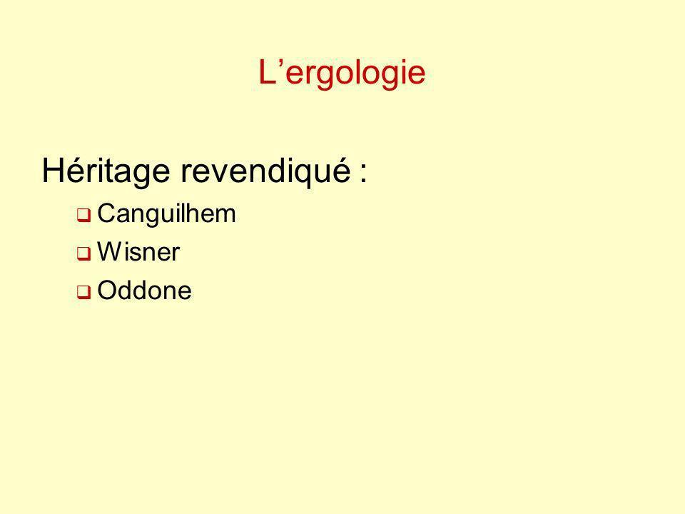 L'ergologie Héritage revendiqué : Canguilhem Wisner Oddone