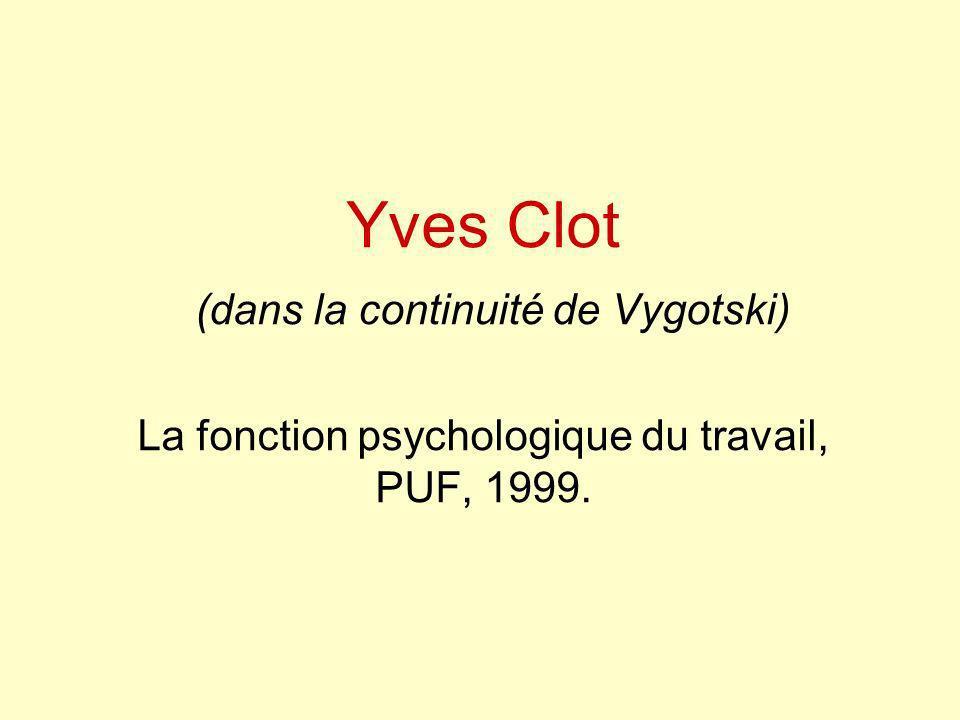 Yves Clot (dans la continuité de Vygotski) La fonction psychologique du travail, PUF, 1999.