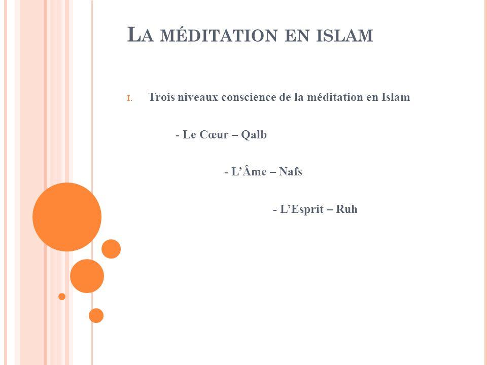 La méditation en islam Trois niveaux conscience de la méditation en Islam. - Le Cœur – Qalb. - L'Âme – Nafs.