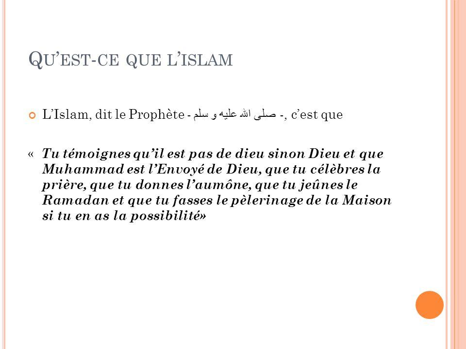 Qu'est-ce que l'islam L'Islam, dit le Prophète - صلى الله عليه و سلم -, c'est que.