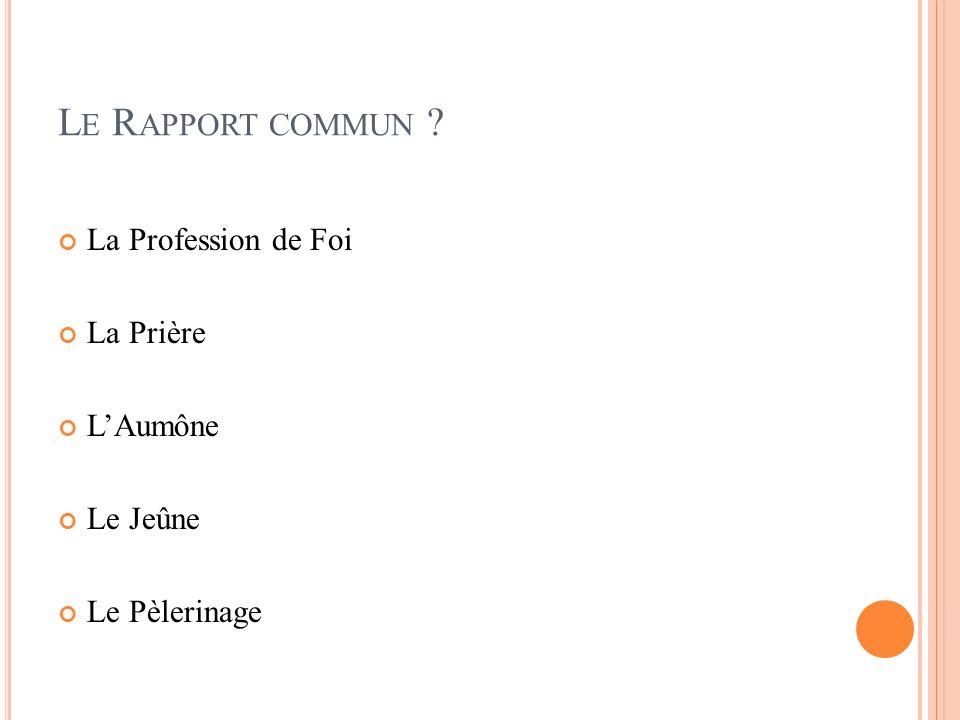 Le Rapport commun La Profession de Foi La Prière L'Aumône Le Jeûne
