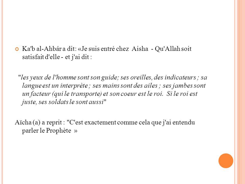 Ka b al-Ahbâr a dit: «Je suis entré chez Aisha - Qu Allah soit satisfait d elle - et j ai dit :