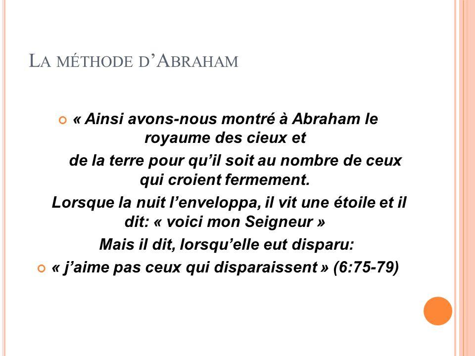La méthode d'Abraham« Ainsi avons-nous montré à Abraham le royaume des cieux et.