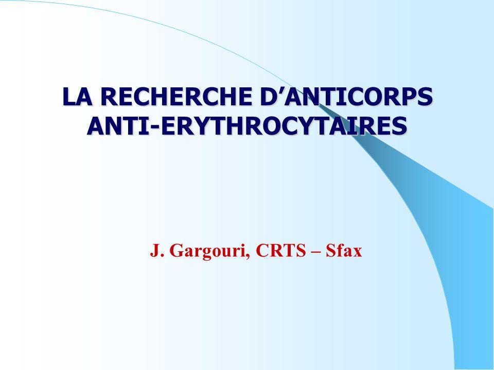 LA RECHERCHE D'ANTICORPS ANTI-ERYTHROCYTAIRES