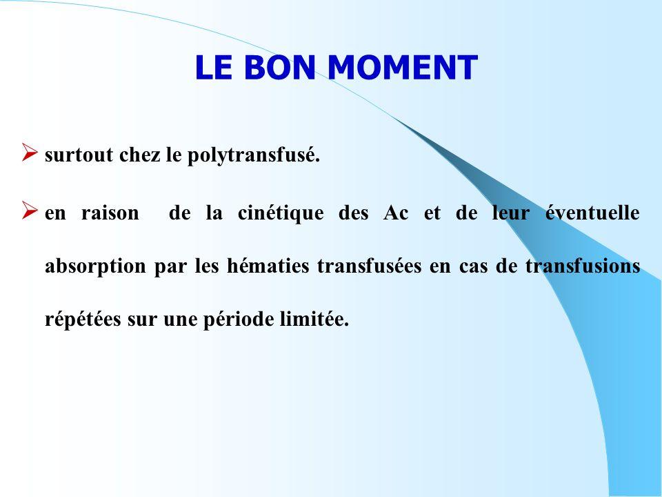 LE BON MOMENT surtout chez le polytransfusé.