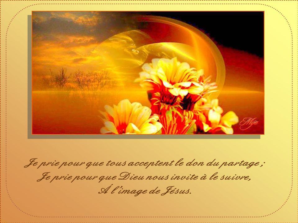 Je prie pour que tous acceptent le don du partage ;