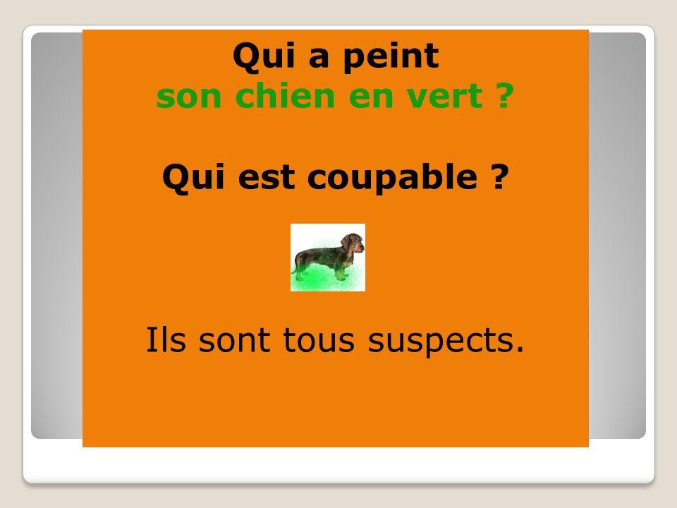 Qui a peint son chien en vert Qui est coupable Ils sont tous suspects.