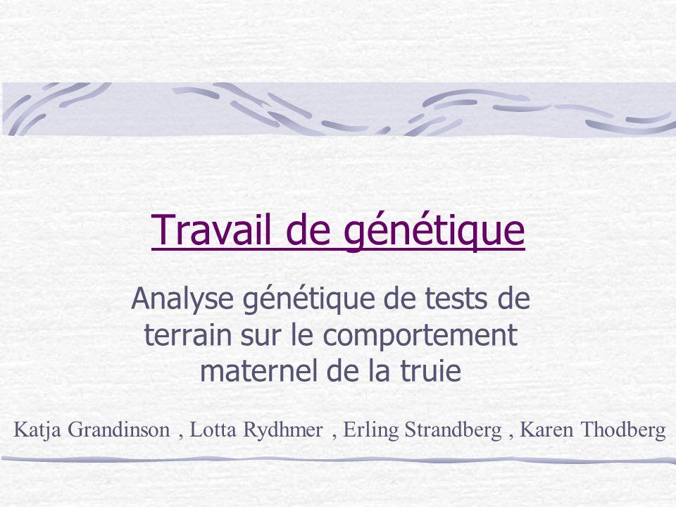 Travail de génétique Analyse génétique de tests de terrain sur le comportement maternel de la truie.