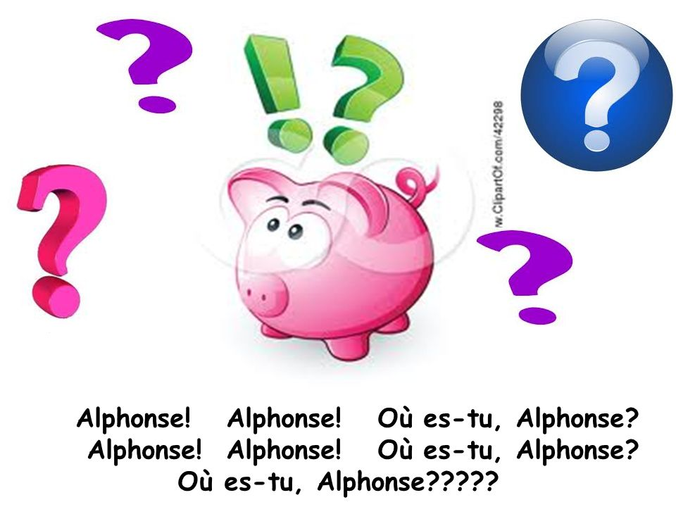 Alphonse. Alphonse. Où es-tu, Alphonse. Alphonse. Alphonse