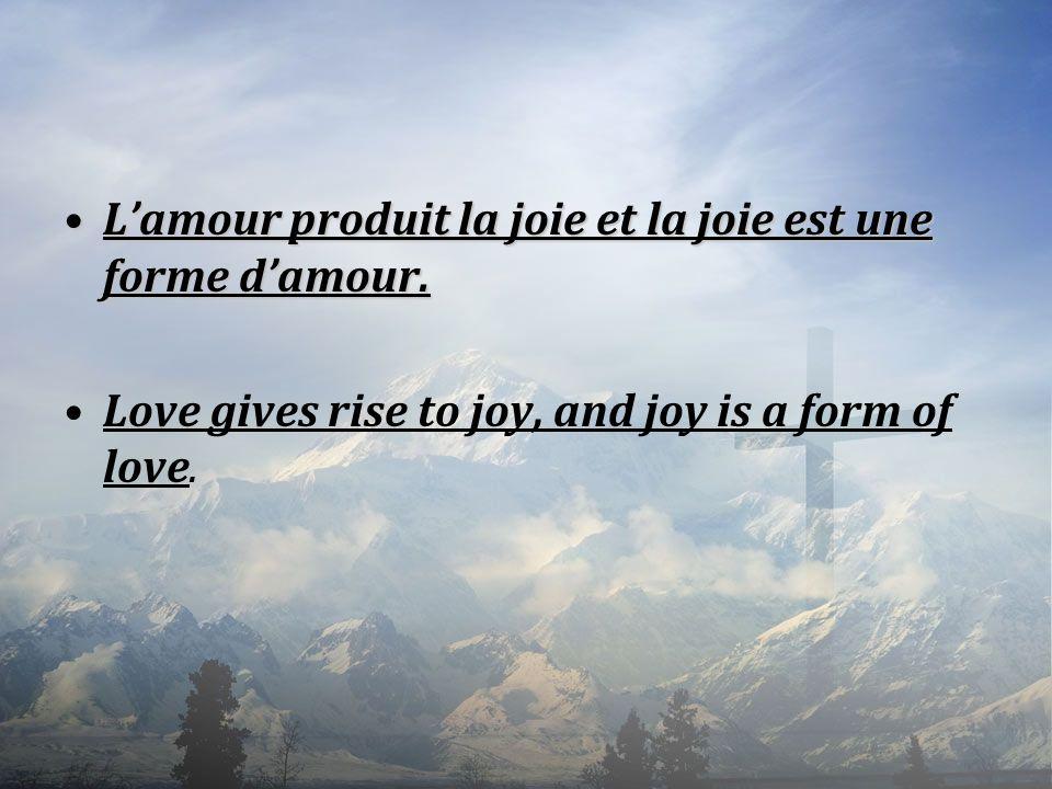 L'amour produit la joie et la joie est une forme d'amour.