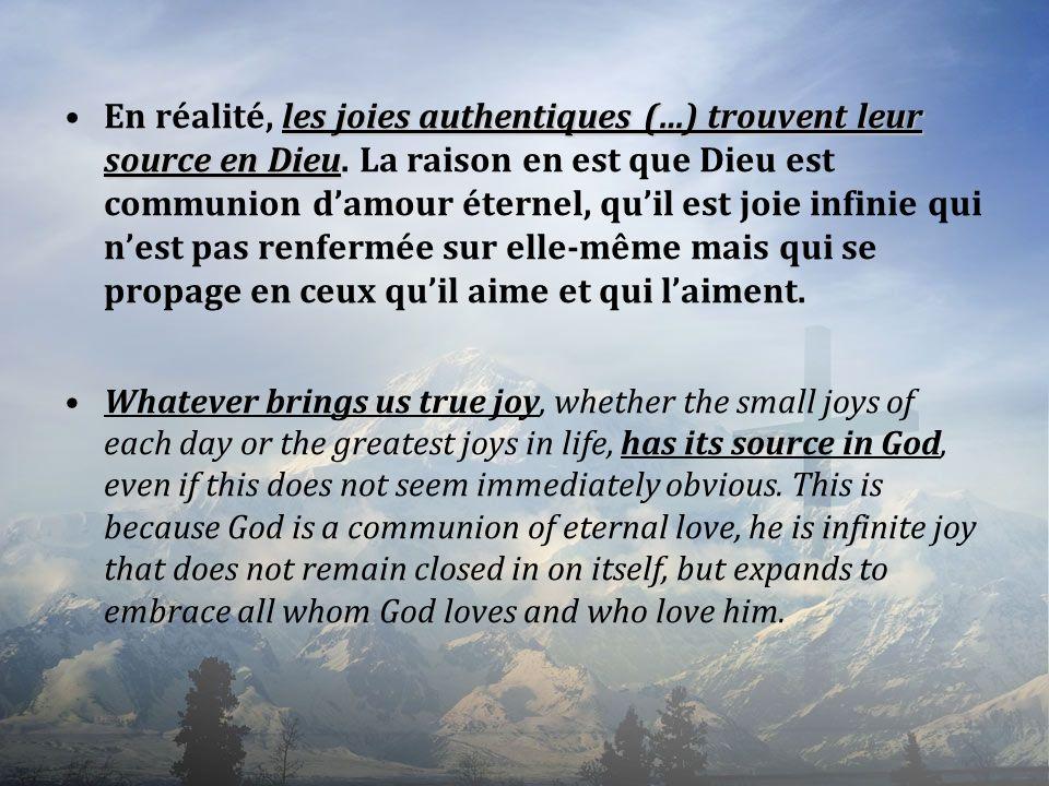 En réalité, les joies authentiques (…) trouvent leur source en Dieu