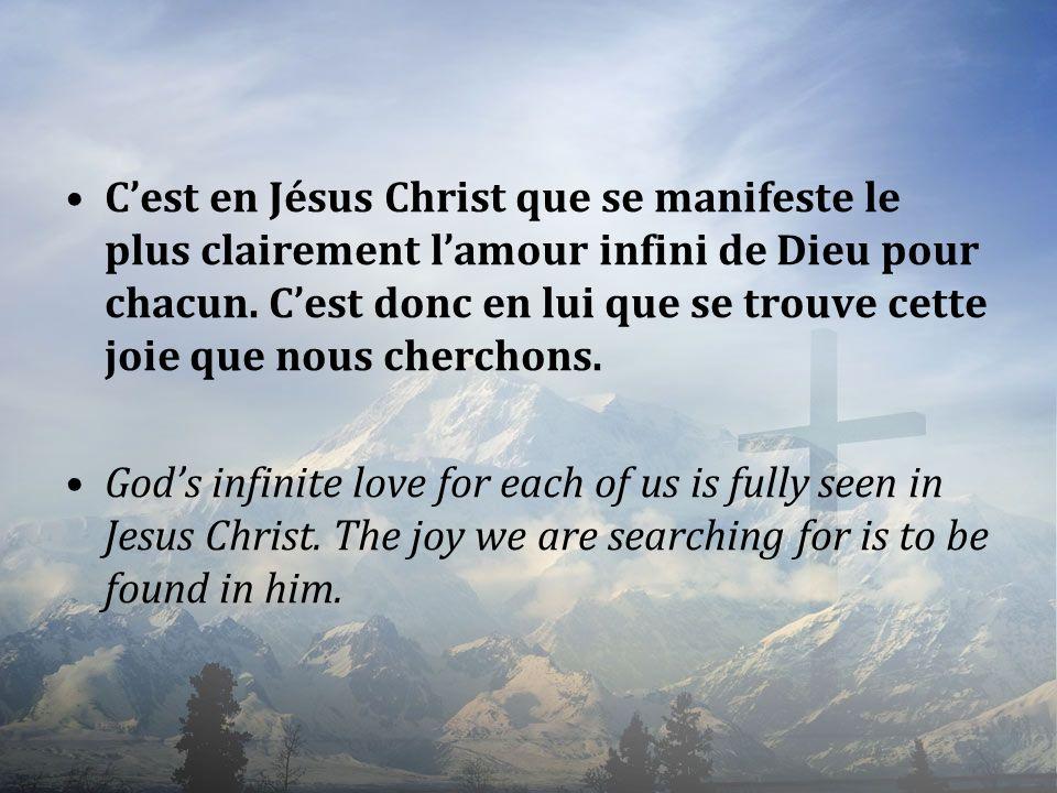 C'est en Jésus Christ que se manifeste le plus clairement l'amour infini de Dieu pour chacun. C'est donc en lui que se trouve cette joie que nous cherchons.