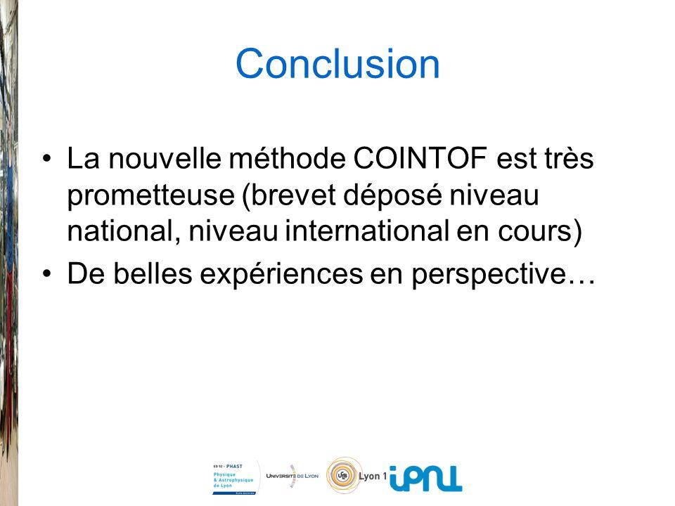 Conclusion La nouvelle méthode COINTOF est très prometteuse (brevet déposé niveau national, niveau international en cours)