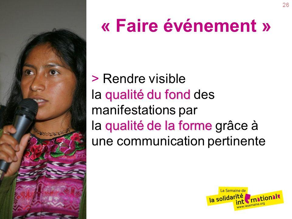 « Faire événement » > Rendre visible la qualité du fond des manifestations par la qualité de la forme grâce à une communication pertinente.