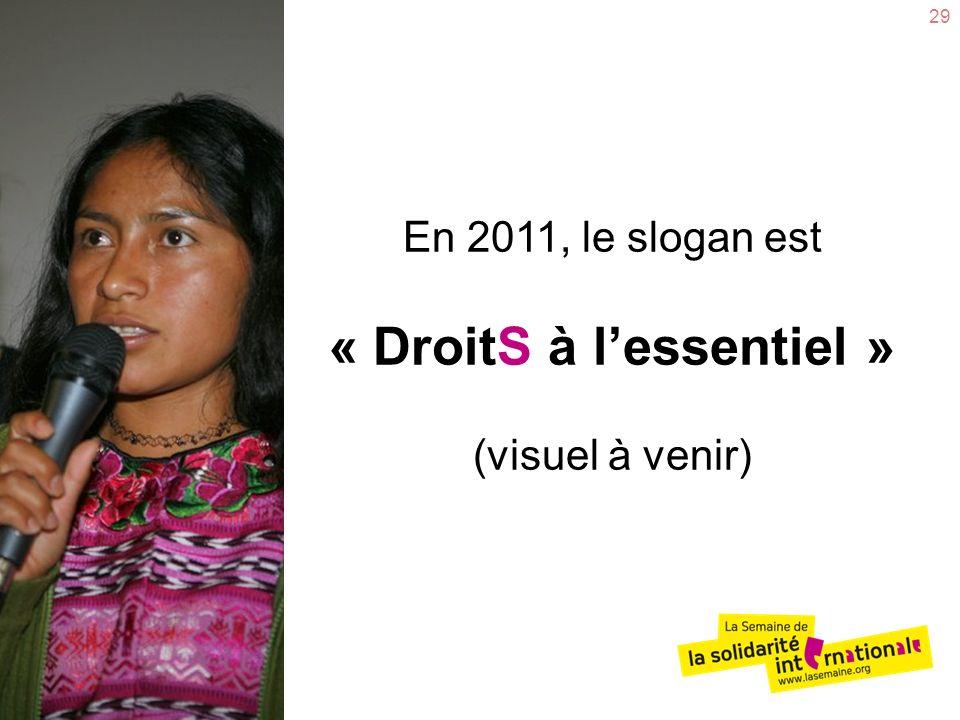 En 2011, le slogan est « DroitS à l'essentiel » (visuel à venir)