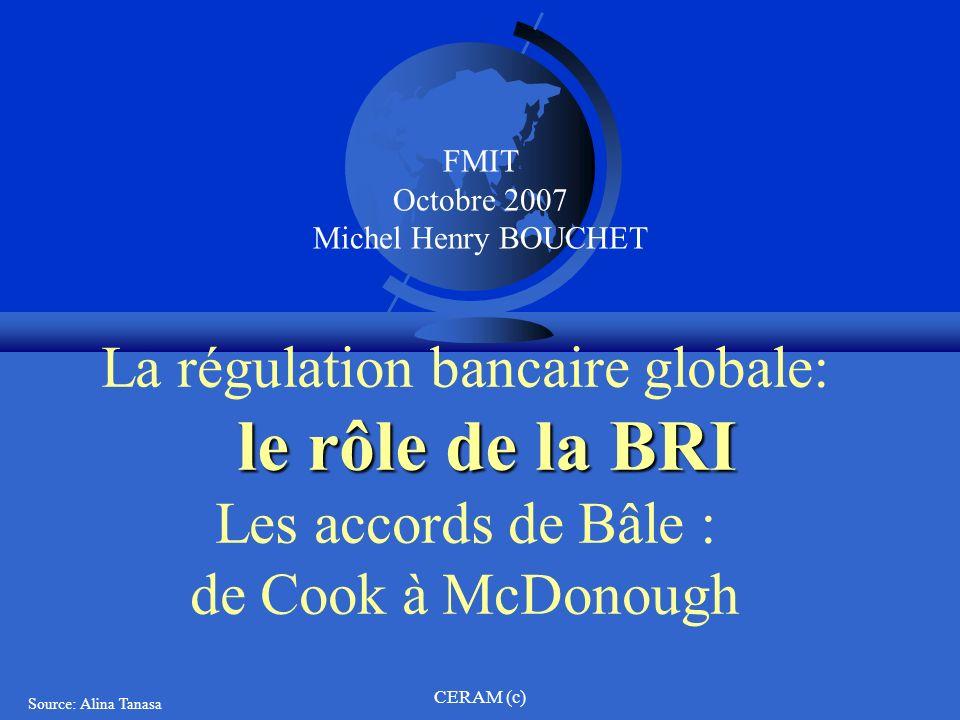 La régulation bancaire globale: le rôle de la BRI Les accords de Bâle : de Cook à McDonough