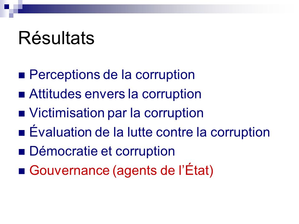 Résultats Perceptions de la corruption Attitudes envers la corruption