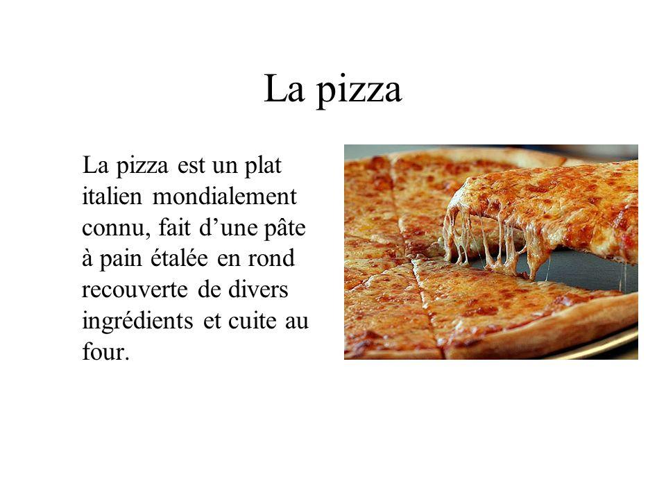 La pizza La pizza est un plat italien mondialement connu, fait d'une pâte à pain étalée en rond recouverte de divers ingrédients et cuite au four.