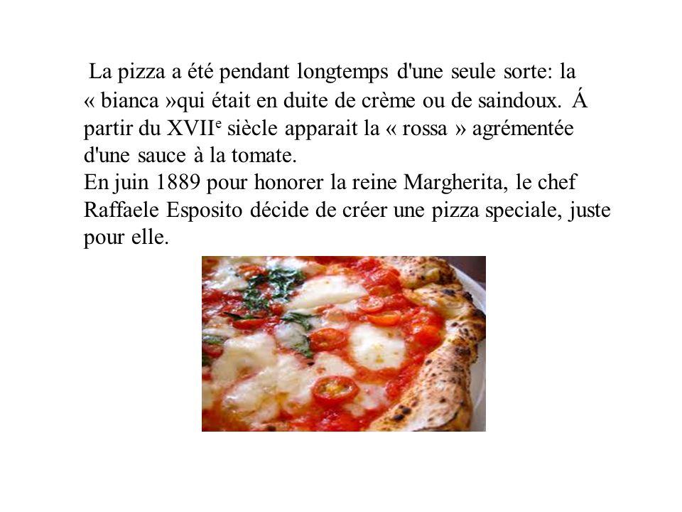 La pizza a été pendant longtemps d une seule sorte: la « bianca »qui était en duite de crème ou de saindoux.
