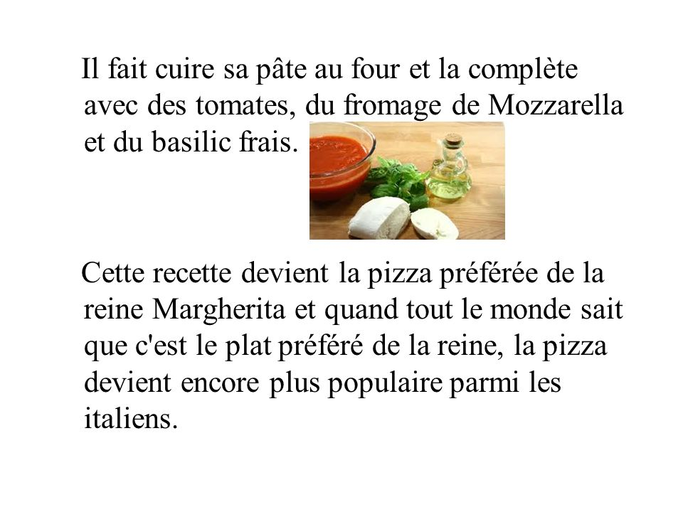Il fait cuire sa pâte au four et la complète avec des tomates, du fromage de Mozzarella et du basilic frais.