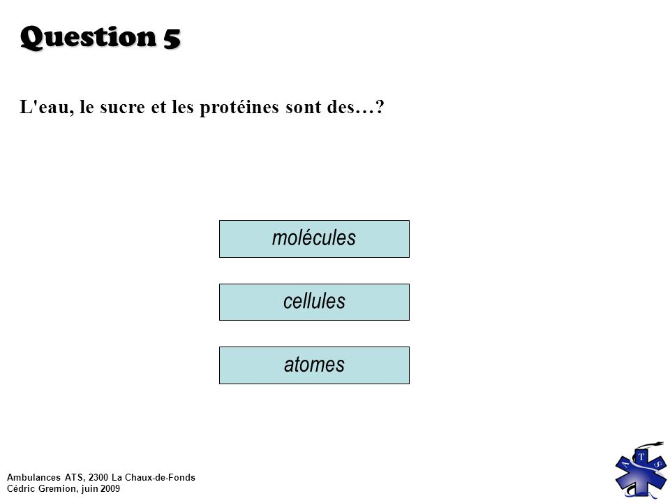 Question 5 molécules cellules atomes